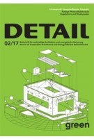 DETAIL Green 02/2017 - Zeitschrift fur nachhaltige Architektur und energetische Sanierung / Review of Sustainable Architecture and Energy-Efficient Refurbishment | DETAIL