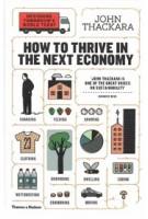 How to Thrive the Next Economy, Designing Tomorrow's World Today | John Thackara | 9780500292945