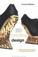3D Printing Design. Additive Manufacturing and the Materials Revolution   Francis Bitonti   9781474220965   Bloomsbury Visual Arts