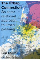 The Urban Connection. An actor-relational approach to urban planning | Luuk Boelens | 9789064507069