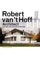 Robert van 't Hoff. Architect van een nieuwe samenleving | Dolf Broekhuizen, Evert van Straaten, Herman Bergeijk | 9789056627492