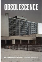 OBSOLESCENCE - An Architectural History | Daniel M. Abramson | 9780226478050