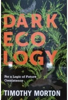 DARK ECOLOGY for a logic of future coexistence | 9780231177528 | Columbia University Press