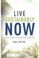 Live Sustainably Now | A Low-Carbon Vision of the Good Life | Karl Coplan | 9780231190909 | Columbia University Press