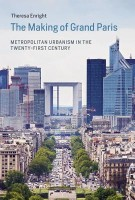The Making of Grand Paris Metropolitan Urbanism in the Twenty-first Century Theresa Enright | MIT Press | 9780262034692