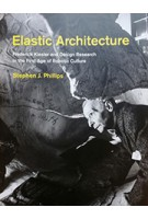 Elastic Architecture. Frederick Kiesler and Design Research in the First Age of Robotic Culture