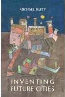 Inventing Future Cities | Michael Batty | 9780262038959 | MIT Press