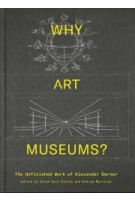 Why Art Museums? The Unfinished Work of Alexander Dorner   Edited by Sarah Ganz Blythe and Andrew Martinez   9780262039147   MIT Press