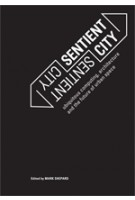 Sentient City. Ubiquitous Computing, Architecture, and the Future of Urban Space   Mark Shepard   9780262515863