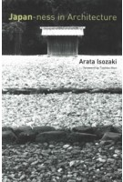 Japan-Ness in Architecture (paperback edition) | Arata Isozaki, Sabu Kohso (translation) | 9780262516051 | MIT Press