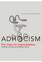 ADHOCISM. The Case for Improvisation - expanded and updated edition | Charles Jencks, Nathan Silver | 9780262518444