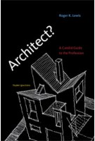 Architect? A Candid Guide to the Profession - third edition | Roger K. Lewis | 9780262518840