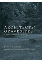 Architects' Gravesites. A Serendipitous Guide | Henry H. Kuehn | 9780262533478