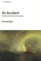 On Accident episodes in architecture and landscape | Edward Eigen | MIT Press | 9780262534840