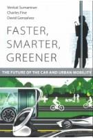 Faster, Smarter, Greener. The Future of the Car and Urban Mobility   Venkat Sumantran, Charles Fine, David Gonsalvez   9780262536202   MIT Press