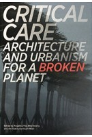 Critical Care. Architecture and urbanism for a broken planet | Angelika Fitz, Elke Krasny, Architekturzentrum Wien | 9780262536837 | MIT Press