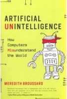 Artificial Unintelligence. How Computers Misunderstand the World | Meredith Broussard | 9780262537018 | MIT Press