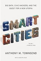 SMART CITIES. Big data, Civic Hackers, and the Quest for a New Utopia | Anthony M. Townsend | 9780393349788