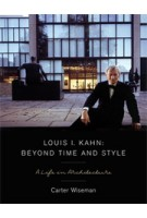 Louis I. Kahn. Beyond Time and Style. A Life in Architecture