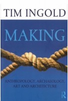 Making. Anthropology, Archaeology, Art and Architecture | Tim Ingold | 9780415567237 | Routledge