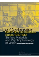 Le Corbusier. Beton Brut and Ineffable Space (1940-1965). Surface Materials and Psychophysiology of Vision   Roberto Gargiani, Anna Rosellini   9780415681711