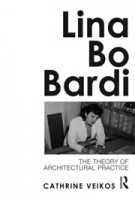 Lina Bo Bardi. The Theory of Architectural Practice | Cathrine Veikos | 9780415689137