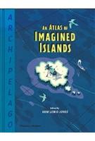 Archipelago. An Atlas of Imagined Islands