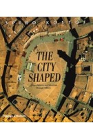 The City Shaped. Urban Patterns and Meanings Through History   Spiro Kostof   9780500280997   Thames & Hudson
