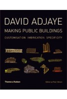 David Adjaye. Making Public Buildings. Specificity Customization Imbrication | Peter Allison | 9780500286487