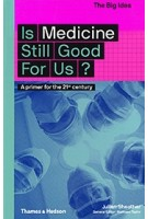 Is Medicine Still Good for Us? A Primer for the 21st Century | Julian Sheather | 9780500294581 | Thames & Hudson