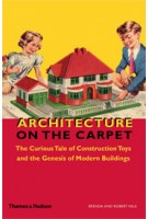 Architecture on the Carpet. The Curious Tale of Construction Toys and the Genesis of Modern Buildings | Brenda Vale, Robert Vale | 9780500342855