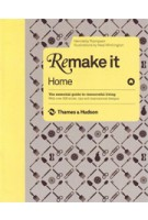 Remake It: Home. The Essential Guide to Resourceful Living: With over 500 tricks, tips and inspirational designs   Henrietta Thompson   9780500514849