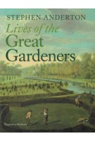 Lives of the Great Gardeners | Stephen Anderton | 9780500518564