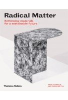 Radical Matter. Rethinking Materials for a Sustainable Future   Kate Franklin, Caroline Till   9780500519622