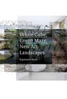 White Cube, Green Maze. New Art Landscapes   Raymund Ryan, Brian O'Doherty, Marc Treib, Iwan Baan   9780520274402