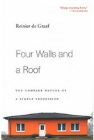 Four Walls and a Roof. The Complex Nature of a Simple Profession | Reinier de Graaf | 9780674241466 | Harvard University Press