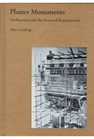 Plaster Monuments. Architecture and the Power of Reproduction | Mari Lending | 9780691177144