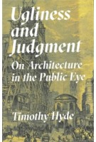 Ugliness and Judgment. On Architecture in the Public Eye | Timothy Hyde | 9780691179162 | Princeton University Press