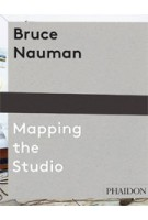 Bruce Nauman. Mapping the Studio | Peter Plagens | 9780714849959