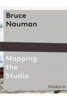 Bruce Nauman. Mapping the Studio | Peter Plagens | 9780714849959
