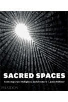 SACRED SPACES. Contemporary Religious Architecture | James Pallister | 9780714868950