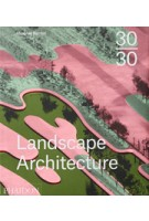 30:30 Landscape Architecture | Meaghan Kombol | 9780714869636