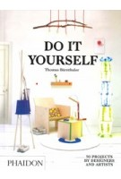 DO IT YOURSELF. 50 Projects by Designers and Artists | Thomas Bärnthaler | 9780714870199 | PHAIDON