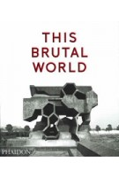 THIS BRUTAL WORLD | Peter Chadwick | 9780714871080 | PHAIDON