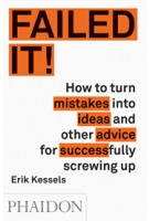 FAILED IT! How to turn mistakes into ideas and other advice for successfully screwing up | Erik Kessels | 9780714871196