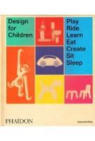 Design for Children. Play, Ride, Learn, Eat, Create, Sit, Sleep | Kimberlie Birks | 9780714875194