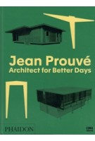 Jean Prouvé. Architect for Better Days | Matthieu Humery, LUMA | 9780714875552