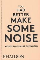 You had better make some noise words to change the world | 9780714876733 | phaidon