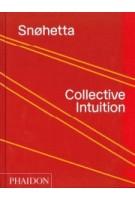 Snøhetta. Collective Intuition | Snøhetta | 9780714877174 | PHAIDON