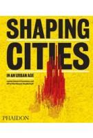 SHAPING CITIES IN AN URBAN AGE | Ricky Burdett, London School of Economics | 9780714877280